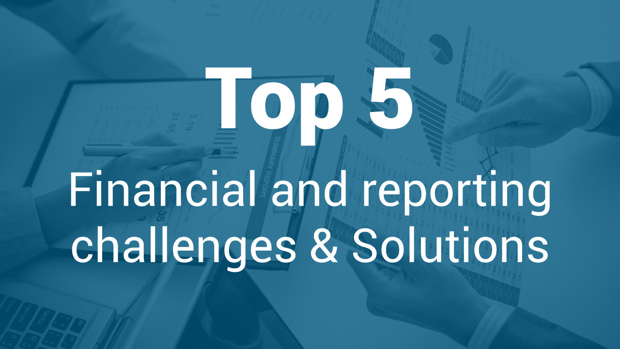 Top 5 Financial Reporting Challenges and Solutions